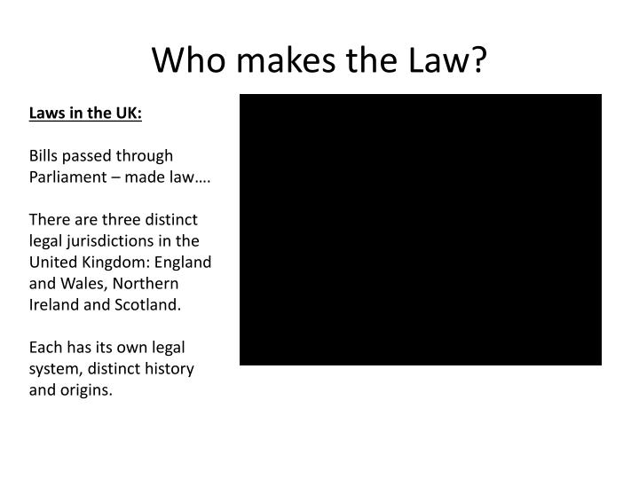 Who makes the Law?