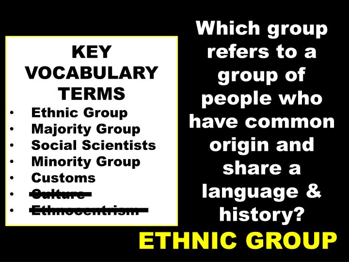 Which group refers to a group of people who have common origin and share a language & history?
