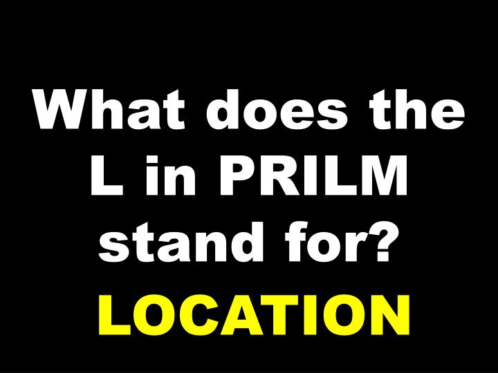 What does the L in PRILM stand for?