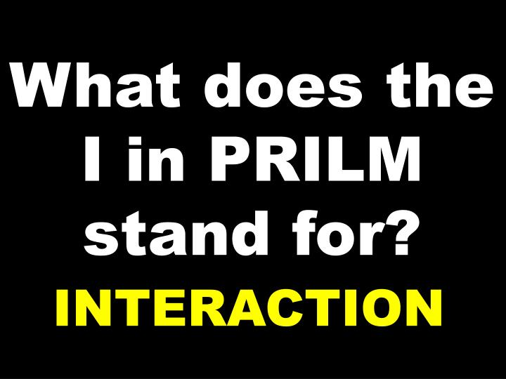 What does the I in PRILM stand for?