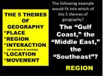 the following example would fit into which of the 5 themes of geography1