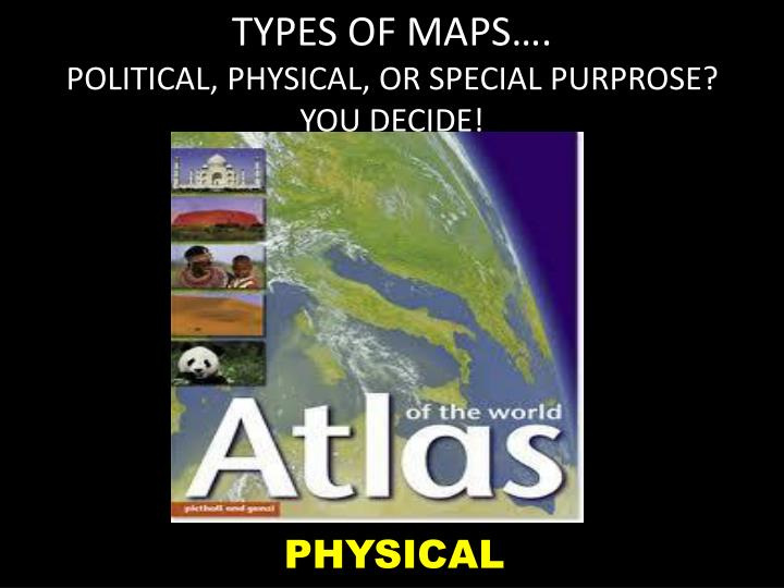 TYPES OF MAPS….