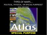 types of maps political physical or special purprose you decide3