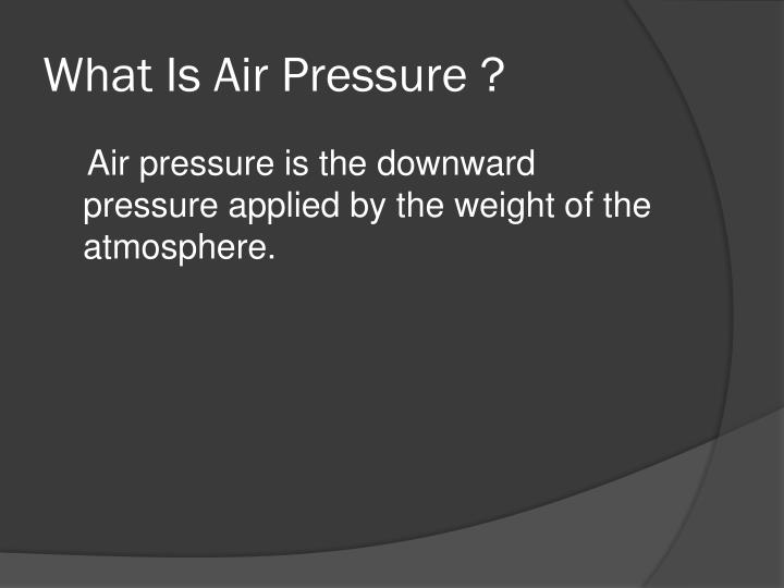 What Is Air Pressure ?