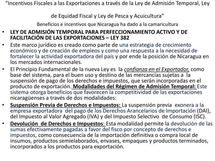 """""""Incentivos Fiscales a las Exportaciones a través de la Ley de Admisión Temporal, Ley de Equidad Fiscal y Ley de Pesca y Acuicultura"""""""
