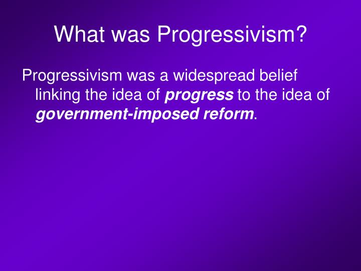 What was Progressivism?