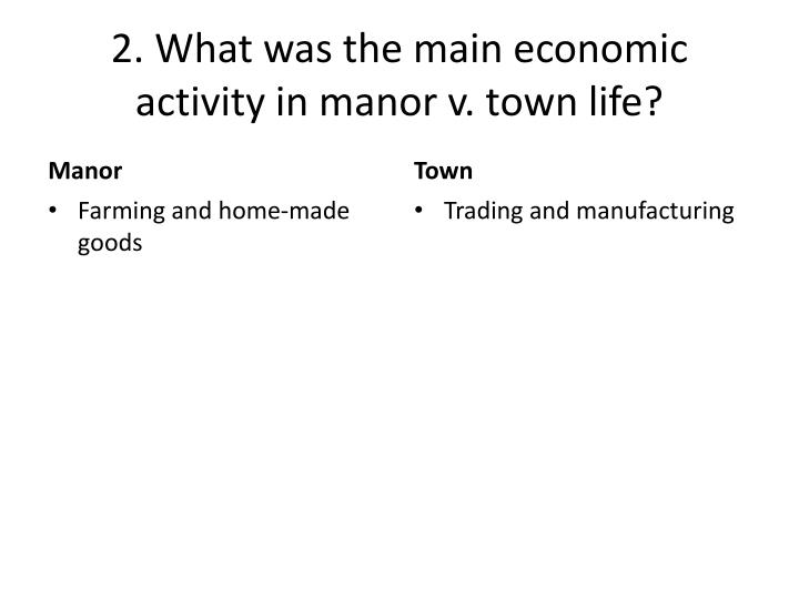 2. What was the main economic activity in manor v. town life?