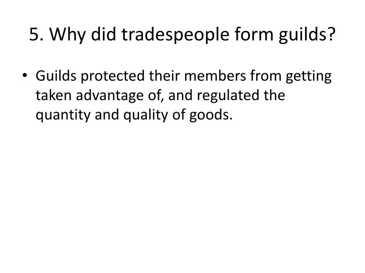 5. Why did tradespeople form guilds?