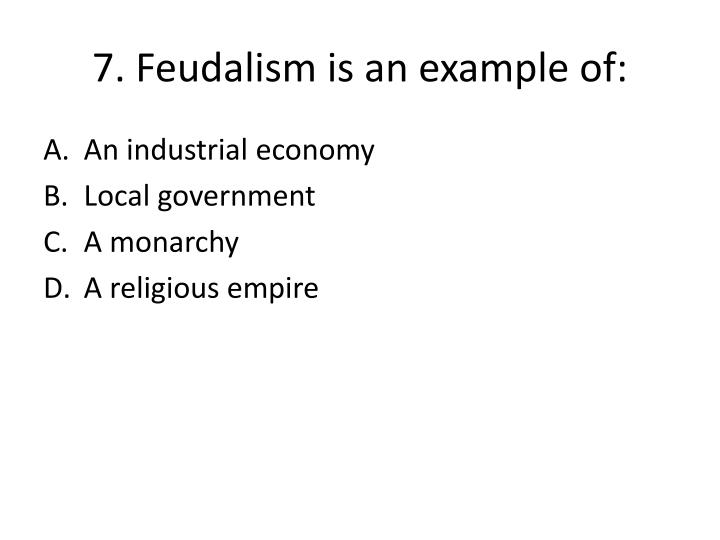 7. Feudalism is an example of:
