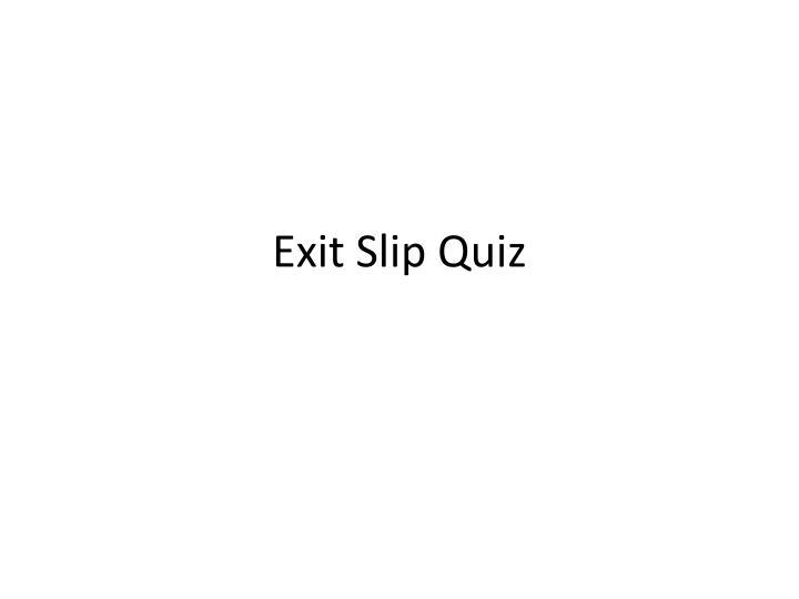 Exit Slip Quiz