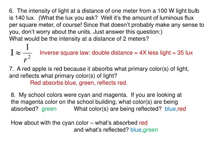 6.  The intensity of light at a distance of one meter from a 100 W light bulb