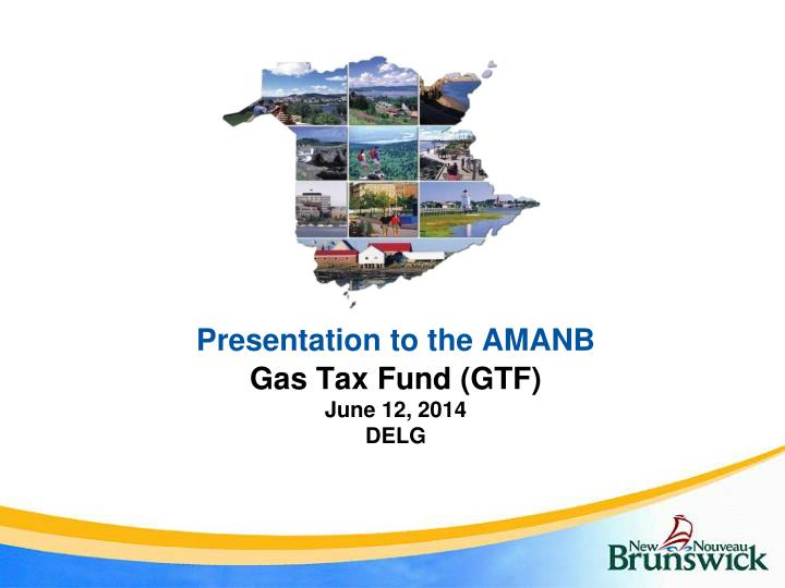 Presentation to the amanb gas tax fund gtf june 12 2014 delg