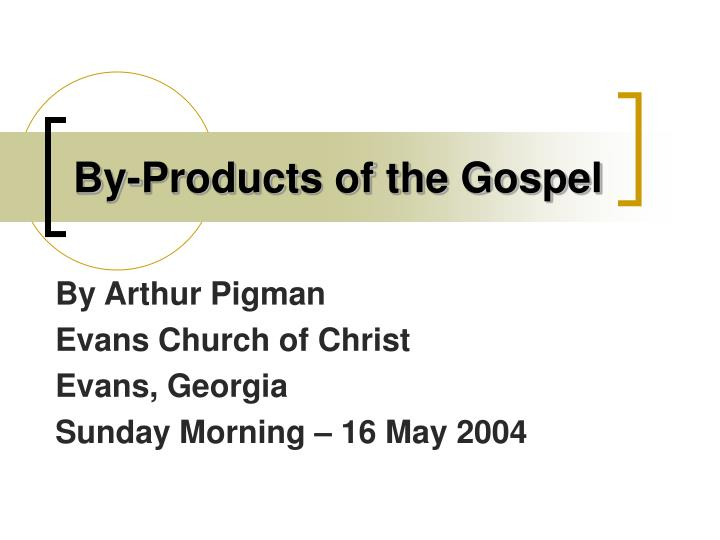 By-Products of the Gospel