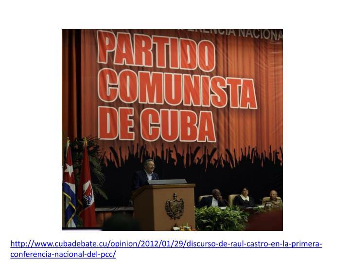 http://www.cubadebate.cu/opinion/2012/01/29/discurso-de-raul-castro-en-la-primera-conferencia-nacional-del-pcc/