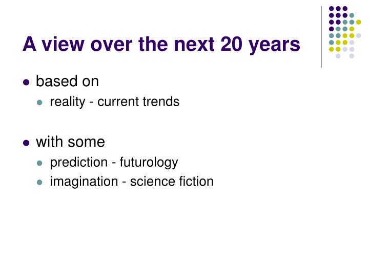 A view over the next 20 years