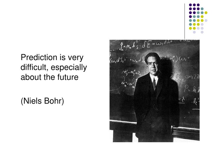 Prediction is very difficult, especially about the future