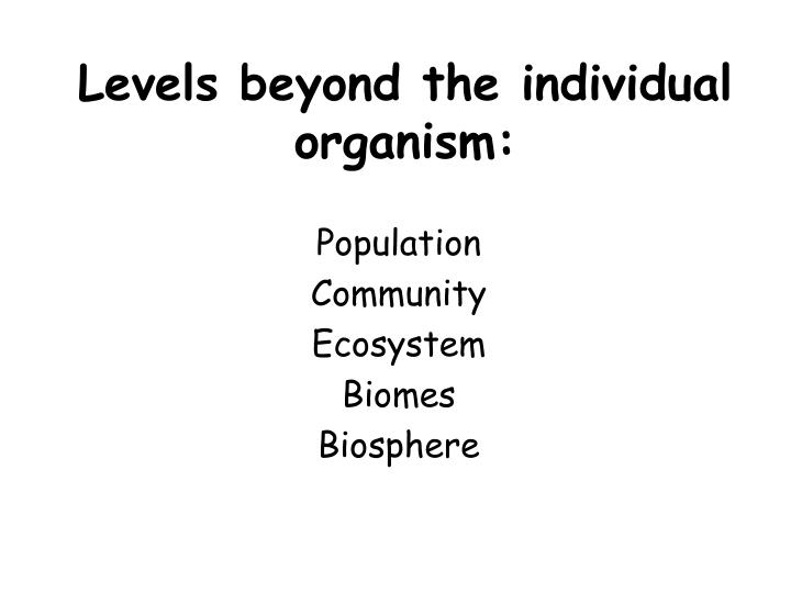 Levels beyond the individual organism: