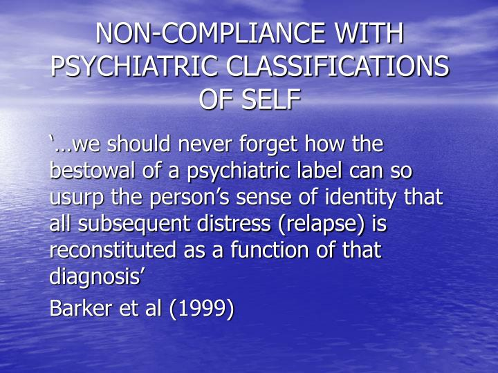 NON-COMPLIANCE WITH PSYCHIATRIC CLASSIFICATIONS OF SELF