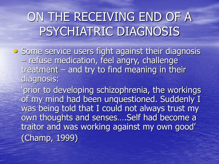 ON THE RECEIVING END OF A PSYCHIATRIC DIAGNOSIS