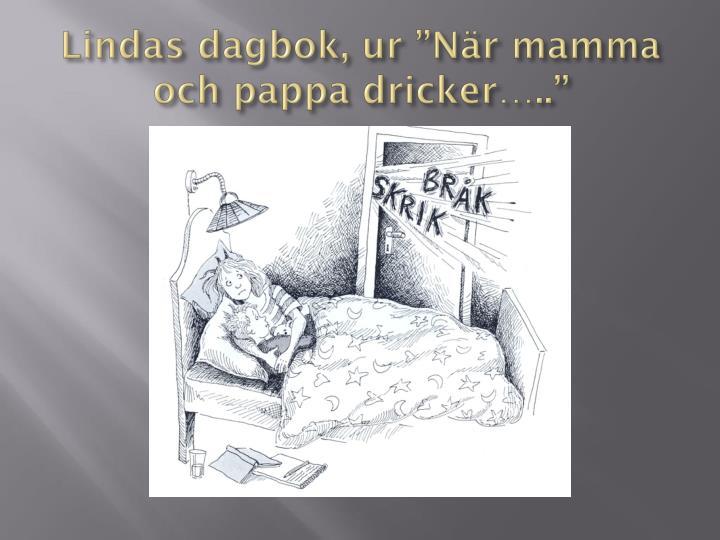 """Lindas dagbok, ur """"När mamma och pappa dricker….."""""""
