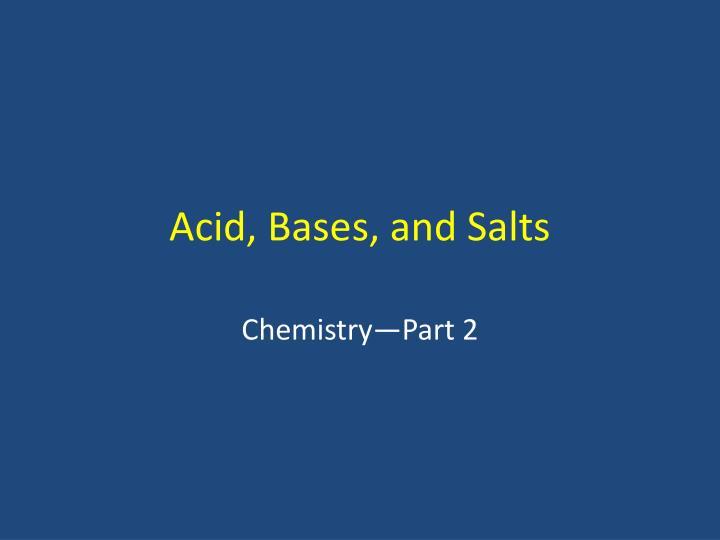 Acid, Bases, and Salts