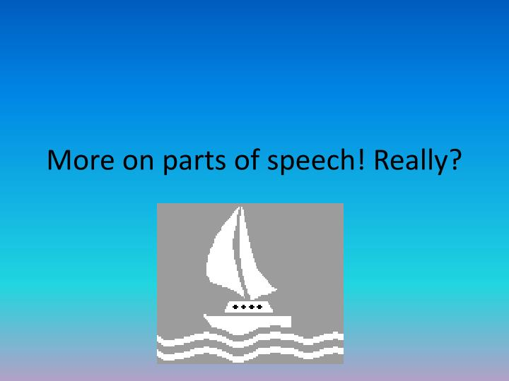 more on parts of speech really