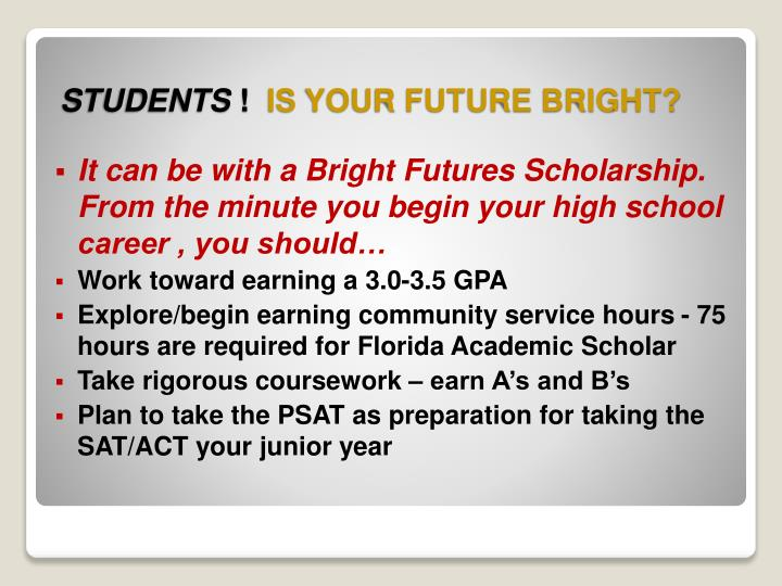 It can be with a Bright Futures Scholarship. From the minute you begin your high school career , you should…