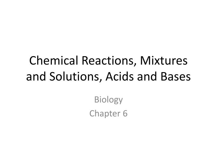 Chemical Reactions, Mixtures and Solutions, Acids and Bases