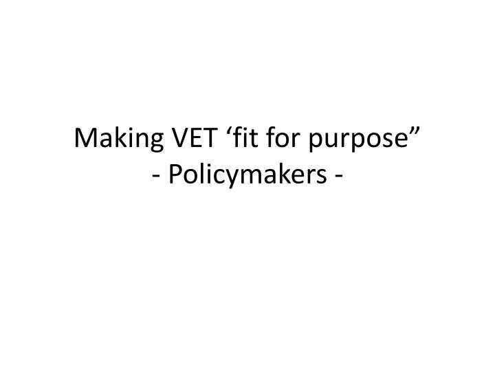 Making vet fit for purpose policymakers