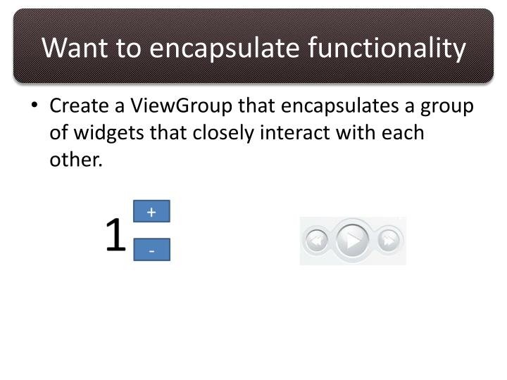 Want to encapsulate functionality