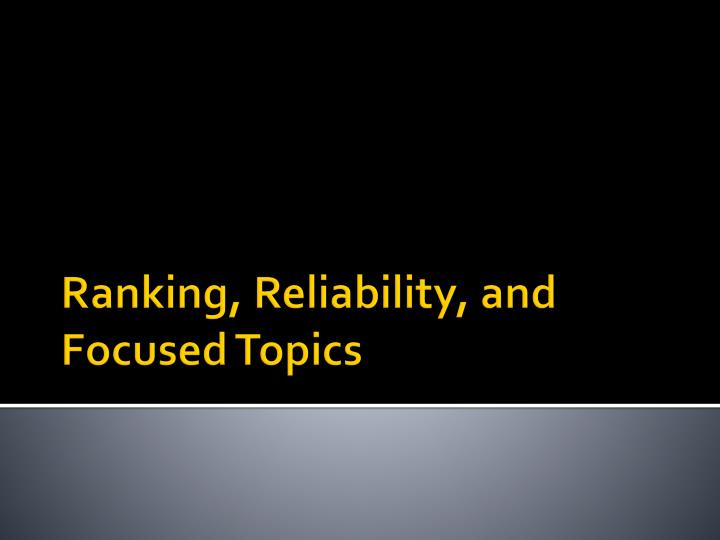 Ranking, Reliability, and Focused Topics