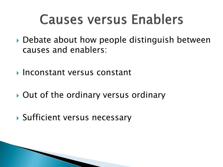 Causes versus Enablers