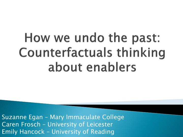 how we undo the past counterfactuals thinking about enablers