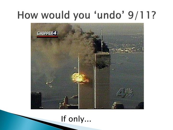 How would you 'undo' 9/11?