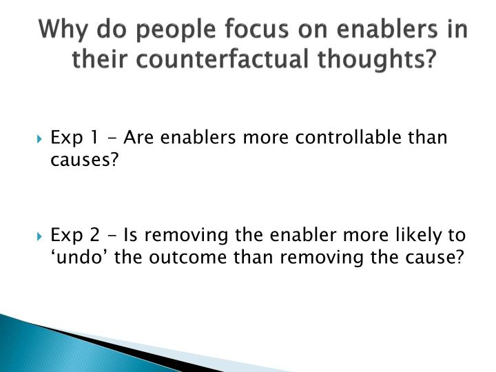Why do people focus on enablers in their counterfactual thoughts?