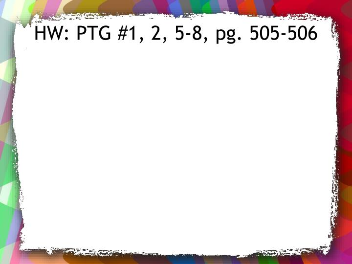 HW: PTG #1, 2, 5-8, pg.