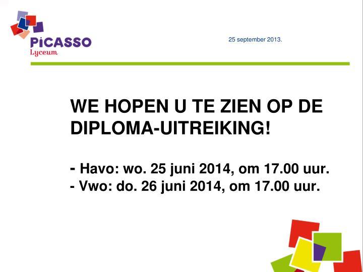 WE HOPEN U TE ZIEN OP DE DIPLOMA-UITREIKING!