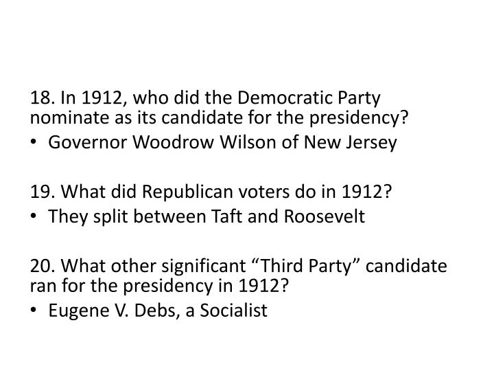 18. In 1912, who did the Democratic Party nominate as its candidate for the presidency?