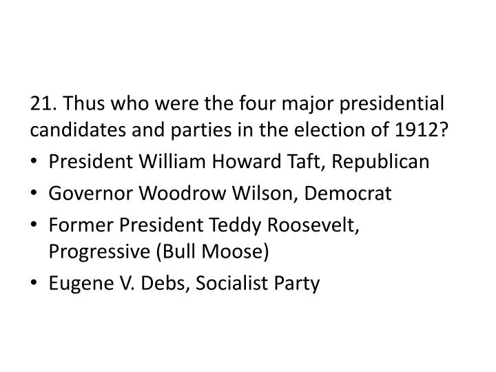 21. Thus who were the four major presidential candidates and parties in the election of 1912?