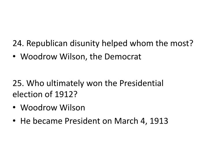 24. Republican disunity helped whom the most?