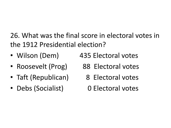 26. What was the final score in electoral votes in the 1912 Presidential election?