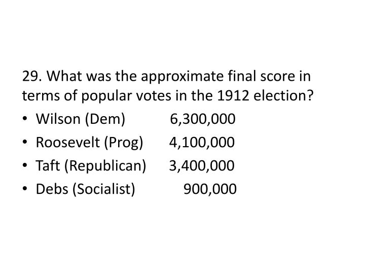 29. What was the approximate final score in terms of popular votes in the 1912 election?