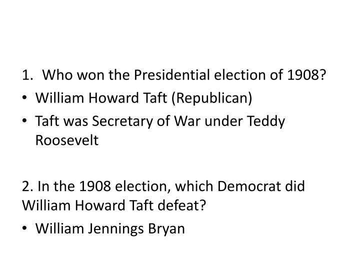 Who won the Presidential election of 1908?
