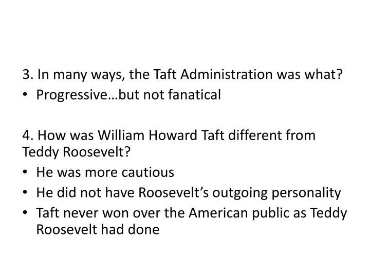 3. In many ways, the Taft Administration was what?