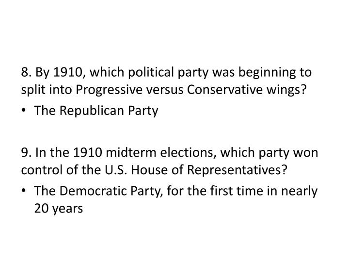 8. By 1910, which political party was beginning to split into Progressive versus Conservative wings?