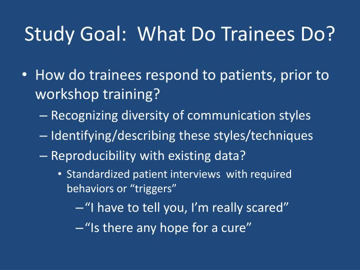 Study Goal:  What Do Trainees Do?