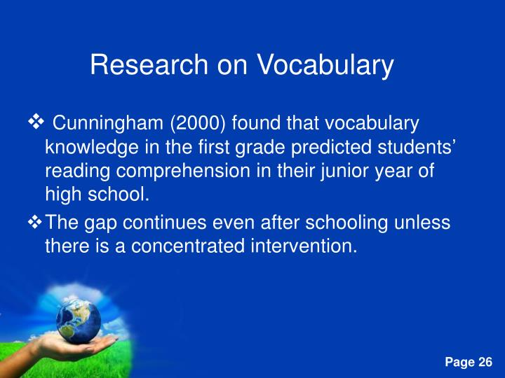 Cunningham (2000) found that vocabulary knowledge in the first grade predicted students' reading comprehension in their junior year of high school.