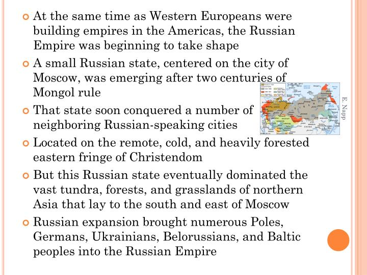 At the same time as Western Europeans were building empires in the Americas, the Russian Empire was beginning to take shape