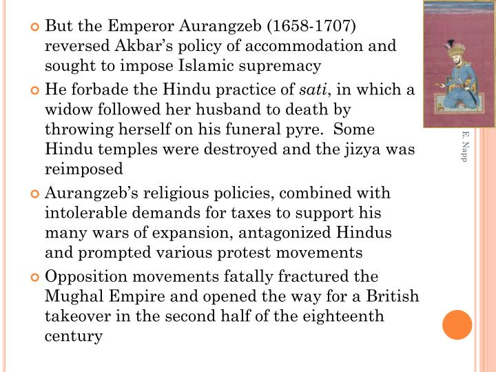 But the Emperor Aurangzeb (1658-1707) reversed Akbar's policy of accommodation and sought to impose Islamic supremacy