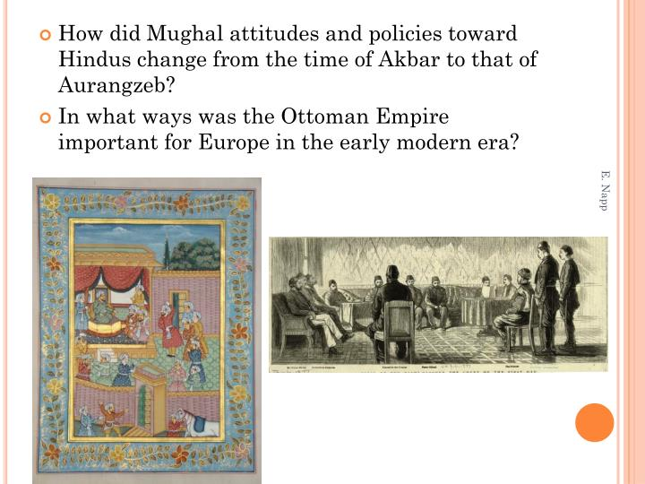 How did Mughal attitudes and policies toward Hindus change from the time of Akbar to that of Aurangzeb?